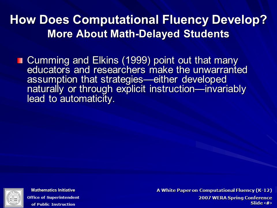 Mathematics Initiative Office of Superintendent of Public Instruction A White Paper on Computational Fluency (K-12) 2007 WERA Spring Conference Slide 62 How Does Computational Fluency Develop.