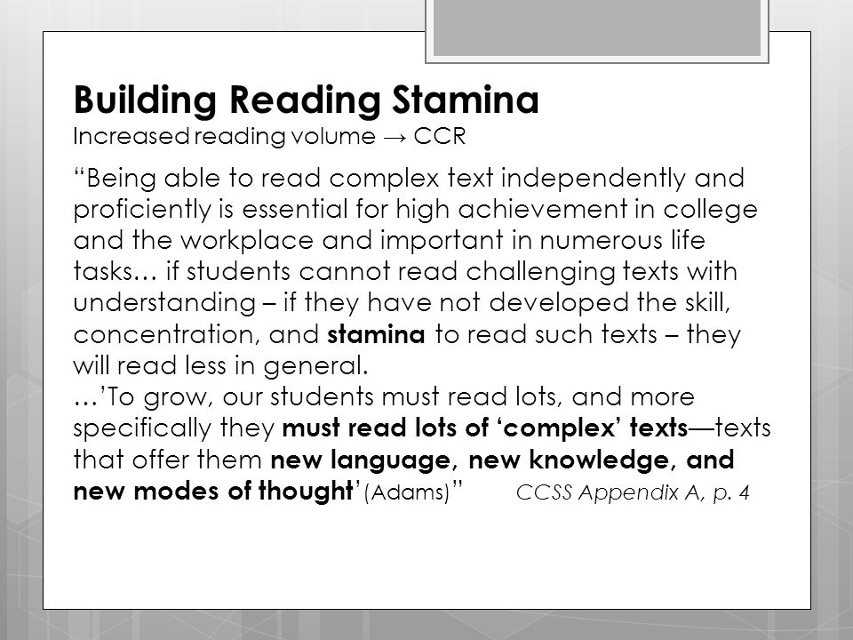 """Building Reading Stamina Increased reading volume → CCR """"Being able to read complex text independently and proficiently is essential for high achievem"""