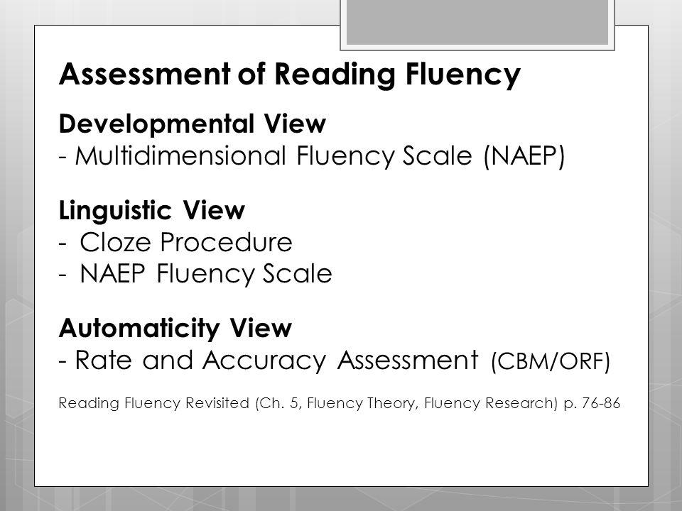 Assessment of Reading Fluency Developmental View - Multidimensional Fluency Scale (NAEP) Linguistic View -Cloze Procedure -NAEP Fluency Scale Automati