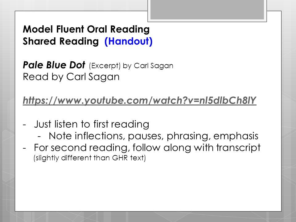 Model Fluent Oral Reading Shared Reading (Handout) Pale Blue Dot (Excerpt) by Carl Sagan Read by Carl Sagan https://www.youtube.com/watch?v=nl5dlbCh8l