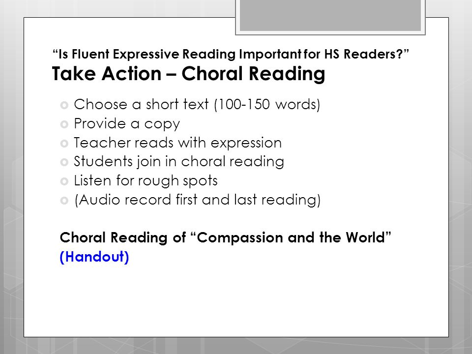 """""""Is Fluent Expressive Reading Important for HS Readers?"""" Take Action – Choral Reading  Choose a short text (100-150 words)  Provide a copy  Teacher"""