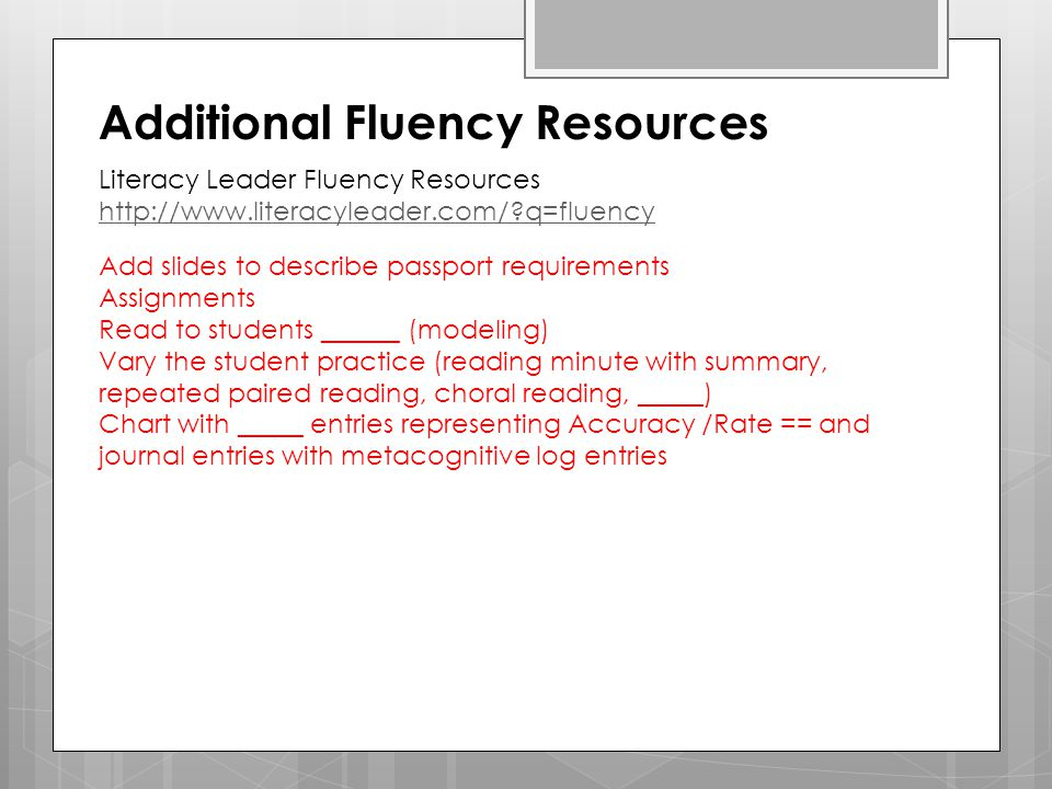 Additional Fluency Resources Literacy Leader Fluency Resources http://www.literacyleader.com/?q=fluency Add slides to describe passport requirements A
