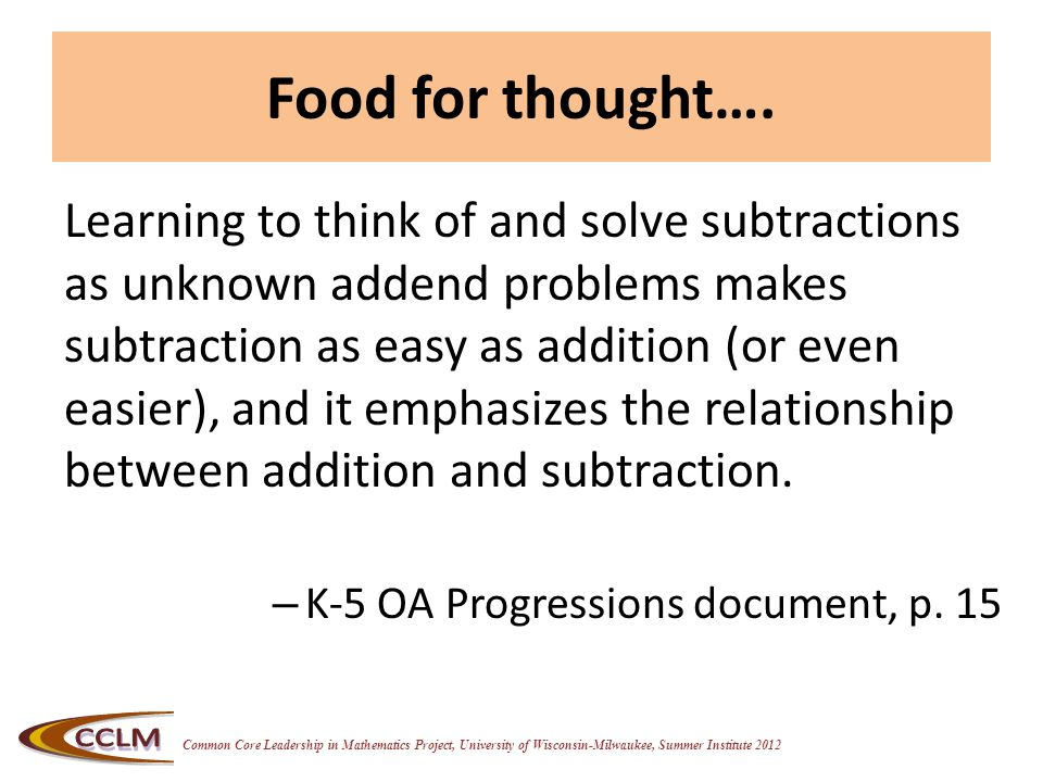 Common Core Leadership in Mathematics Project, University of Wisconsin-Milwaukee, Summer Institute 2012 Food for thought….