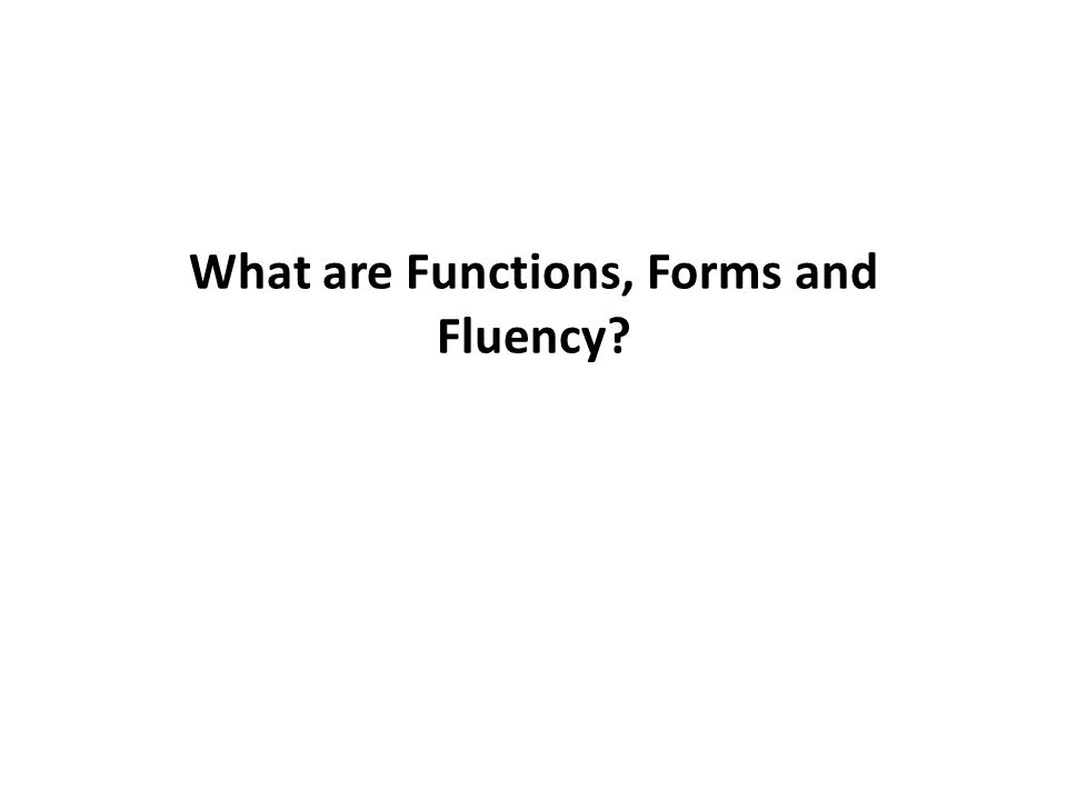 What are Functions, Forms and Fluency