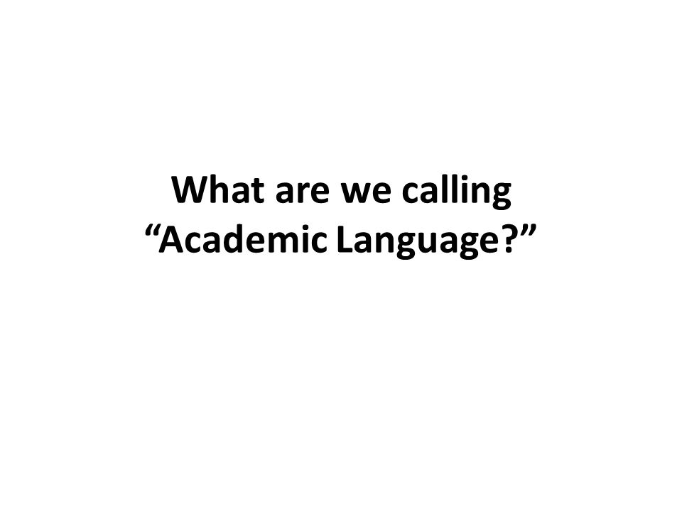 What are we calling Academic Language