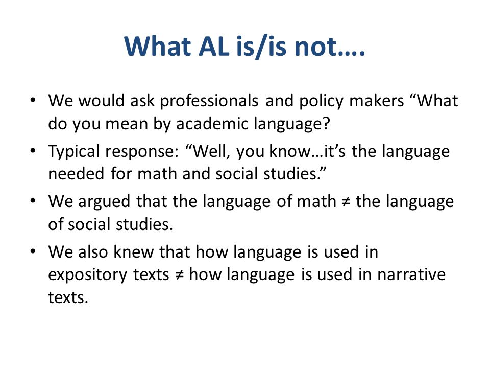 """What AL is/is not…. We would ask professionals and policy makers """"What do you mean by academic language? Typical response: """"Well, you know…it's the la"""