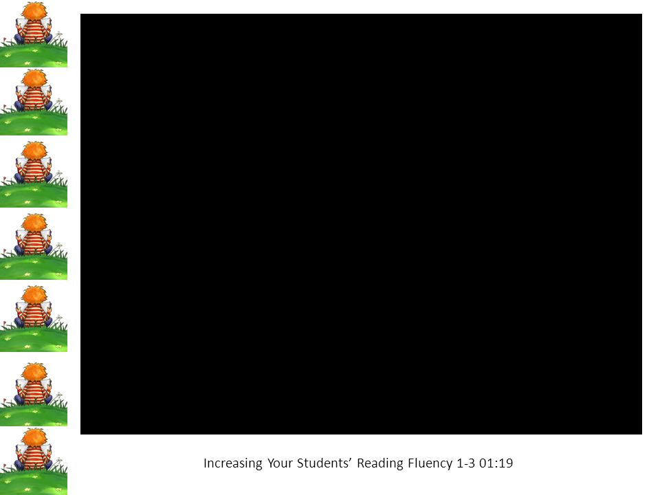 Increasing Your Students' Reading Fluency 1-3 01:19