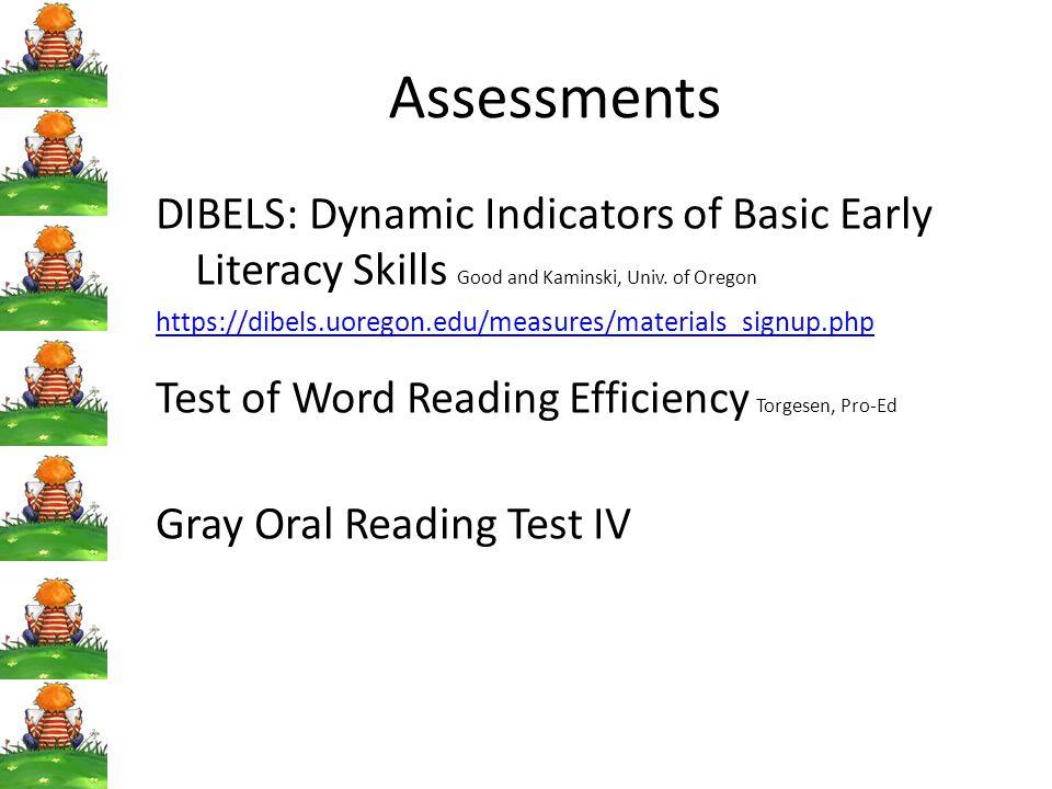 Assessments DIBELS: Dynamic Indicators of Basic Early Literacy Skills Good and Kaminski, Univ.
