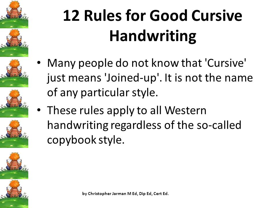 12 Rules for Good Cursive Handwriting Many people do not know that Cursive just means Joined-up .