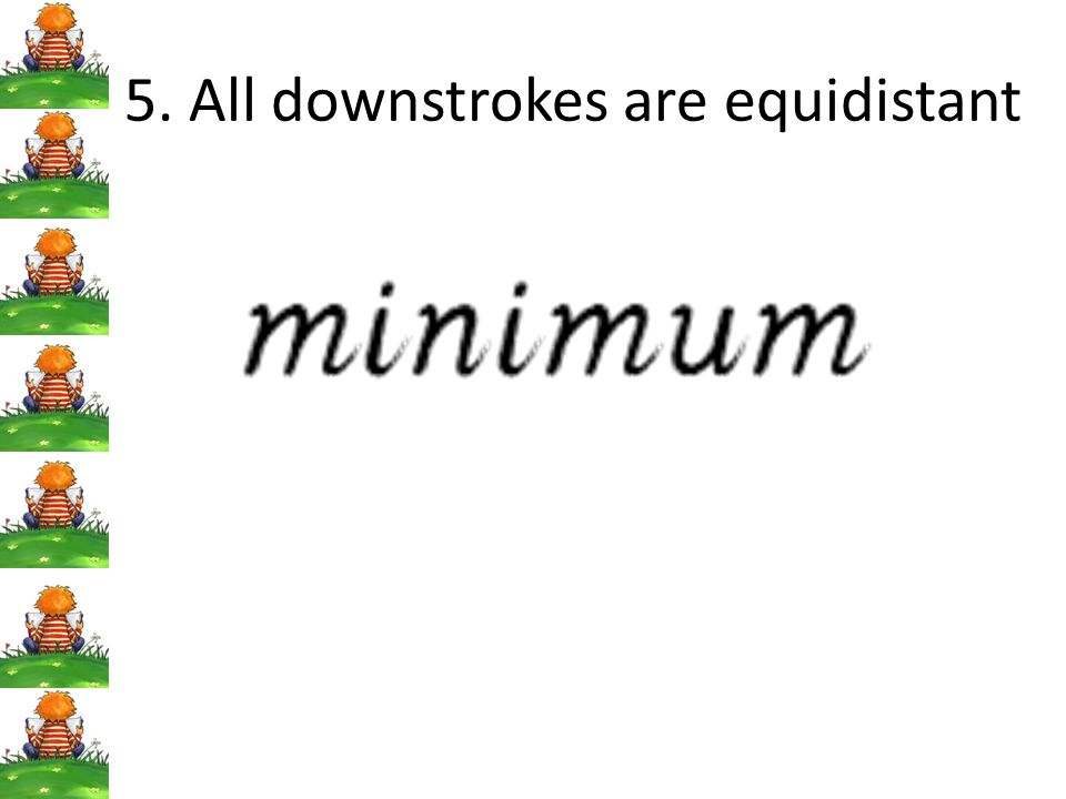 5. All downstrokes are equidistant