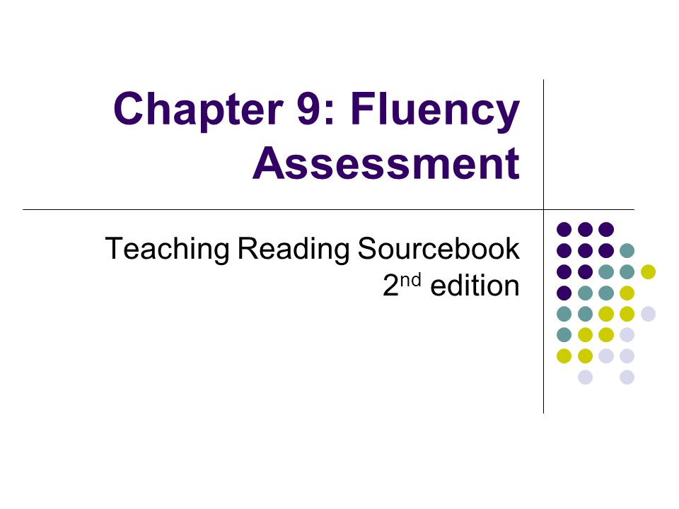 Chapter 9: Fluency Assessment Teaching Reading Sourcebook 2 nd edition