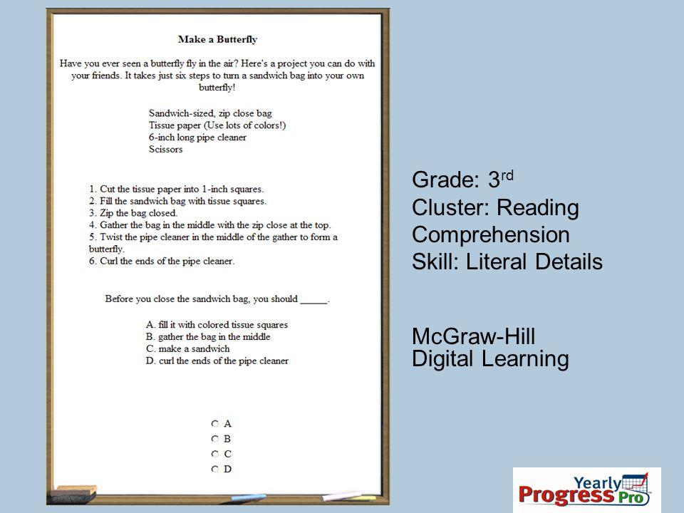 Grade: 3 rd Cluster: Reading Comprehension Skill: Literal Details McGraw-Hill Digital Learning