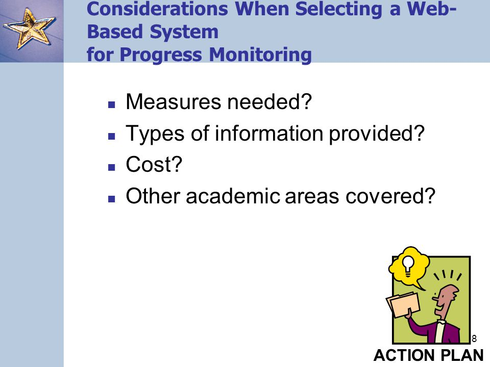 118 Considerations When Selecting a Web- Based System for Progress Monitoring Measures needed? Types of information provided? Cost? Other academic are