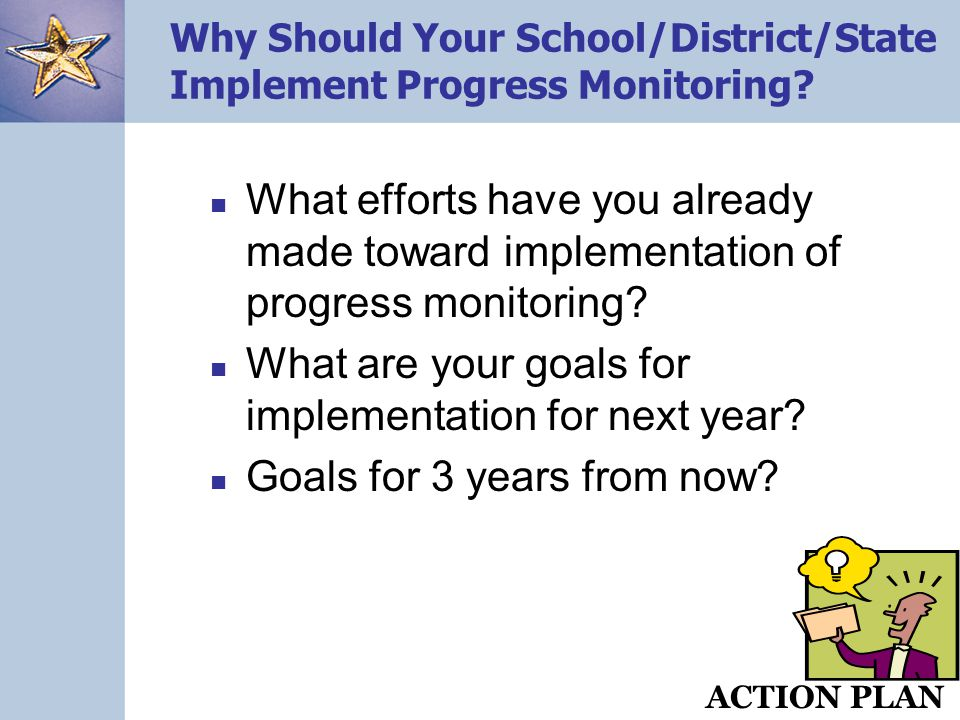 12 Why Should Your School/District/State Implement Progress Monitoring? What efforts have you already made toward implementation of progress monitorin