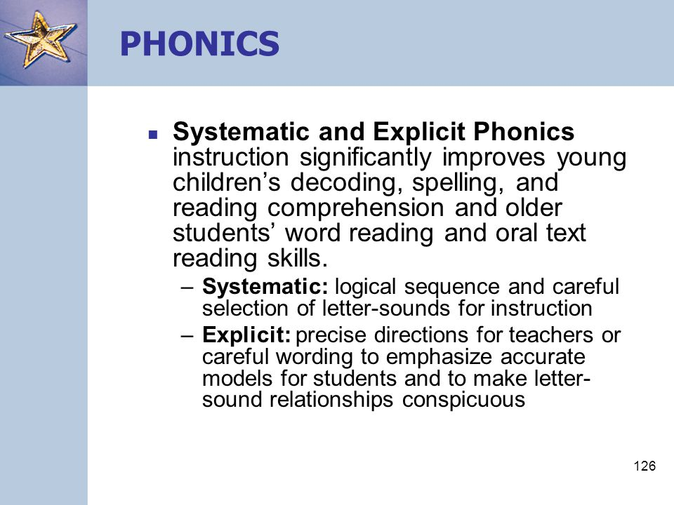 126 PHONICS Systematic and Explicit Phonics instruction significantly improves young children's decoding, spelling, and reading comprehension and olde