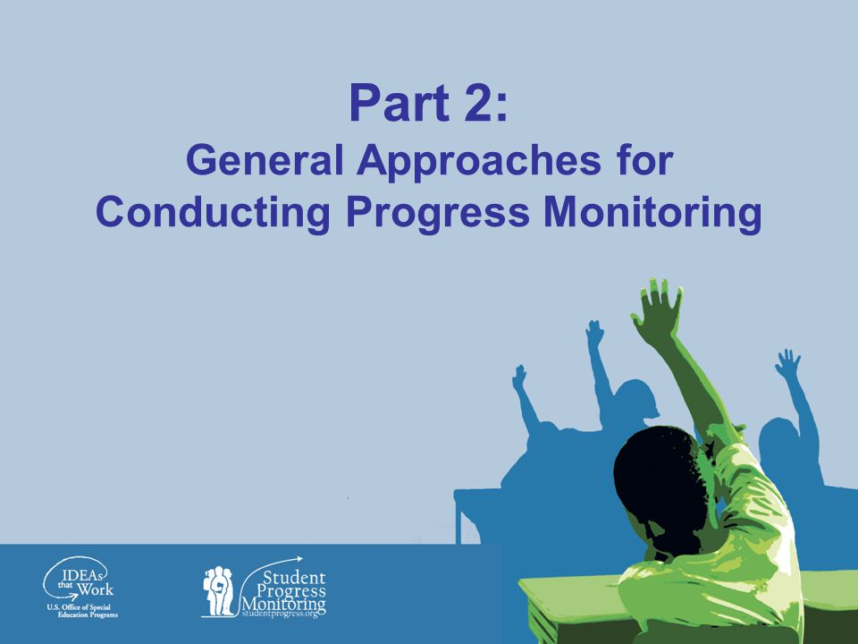 Part 2: General Approaches for Conducting Progress Monitoring