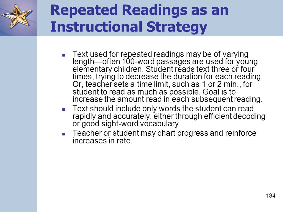 134 Repeated Readings as an Instructional Strategy Text used for repeated readings may be of varying length—often 100-word passages are used for young