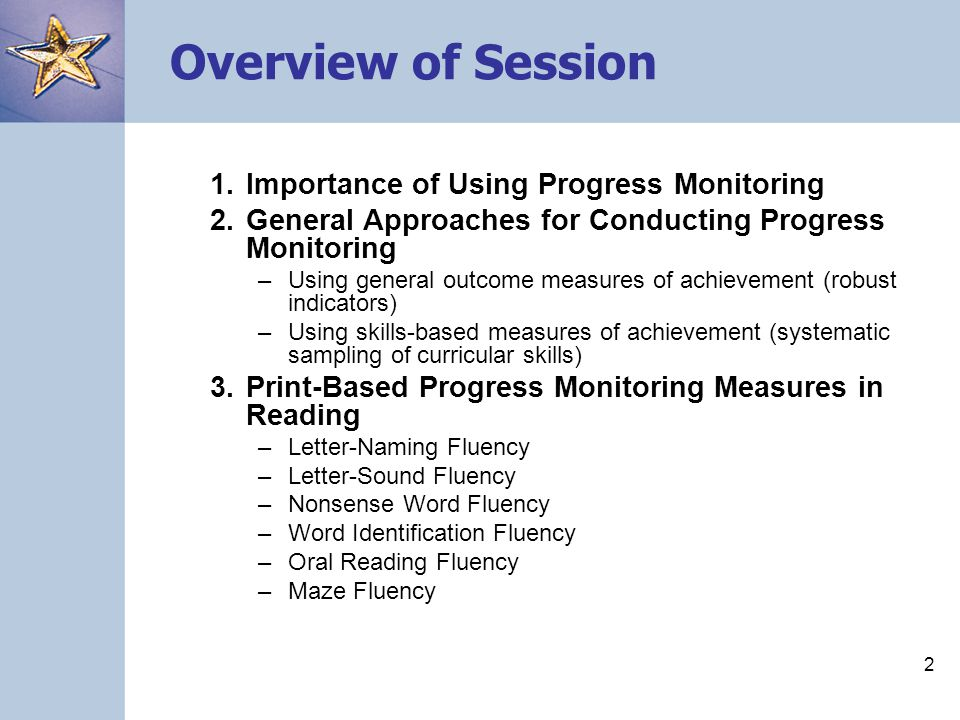 2 Overview of Session 1.Importance of Using Progress Monitoring 2.General Approaches for Conducting Progress Monitoring –Using general outcome measure