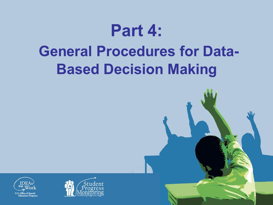 Part 4: General Procedures for Data- Based Decision Making