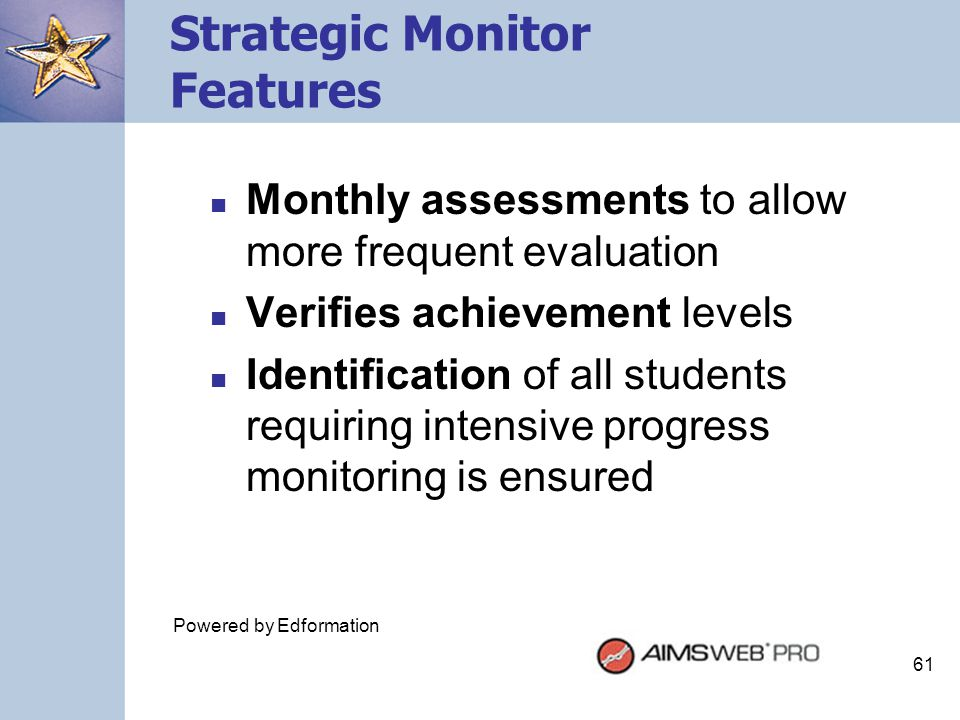 61 Strategic Monitor Features Monthly assessments to allow more frequent evaluation Verifies achievement levels Identification of all students requiri