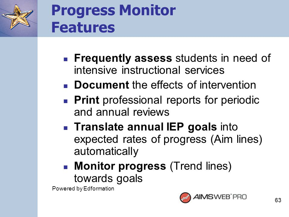 63 Progress Monitor Features Frequently assess students in need of intensive instructional services Document the effects of intervention Print profess