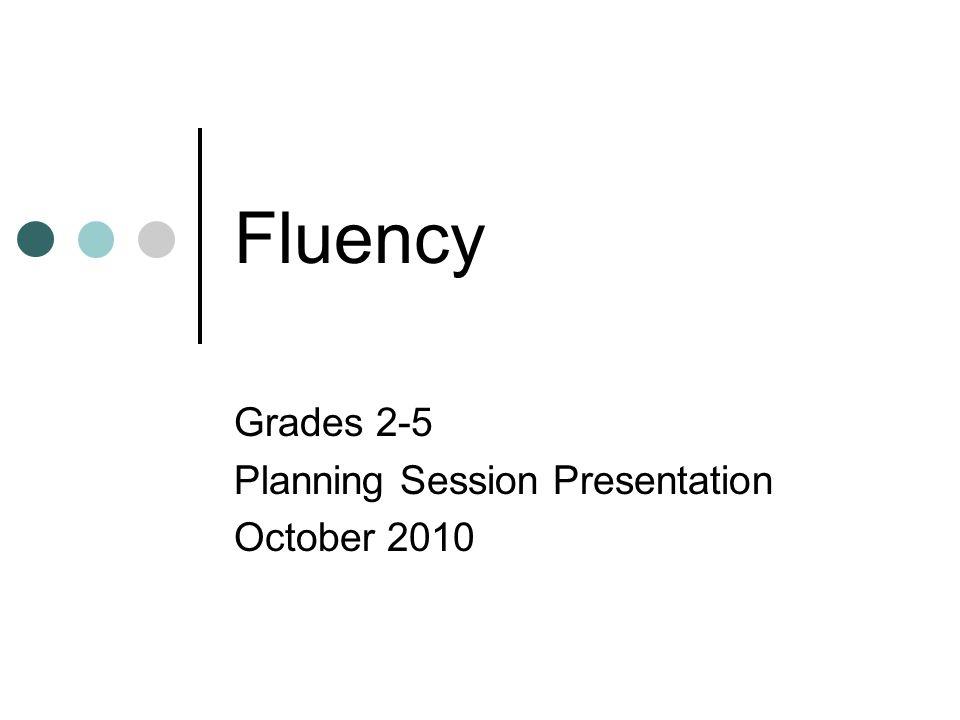 Fluency Grades 2-5 Planning Session Presentation October 2010