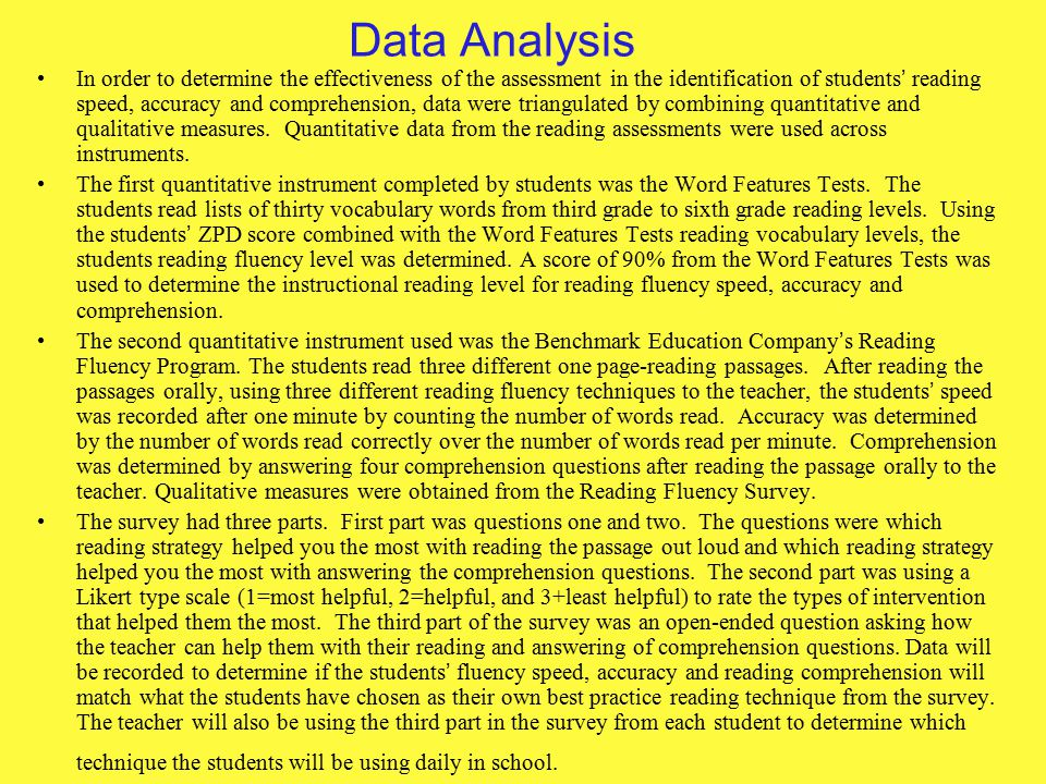Data Analysis In order to determine the effectiveness of the assessment in the identification of students ' reading speed, accuracy and comprehension, data were triangulated by combining quantitative and qualitative measures.