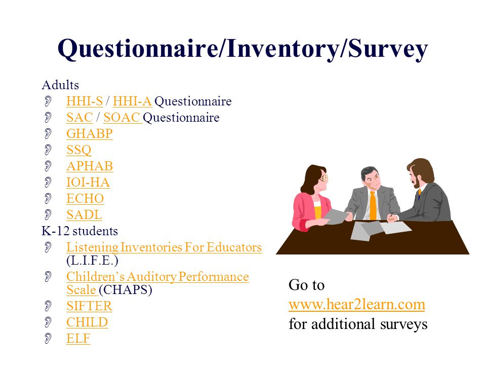 Questionnaire/Inventory/Survey Adults  HHI-S / HHI-A Questionnaire HHI-SHHI-A  SAC / SOAC Questionnaire SACSOAC  GHABP GHABP  SSQ SSQ  APHAB APHA