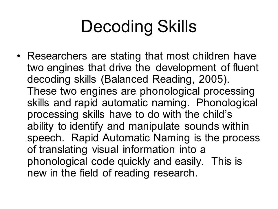 Decoding Skills Researchers are stating that most children have two engines that drive the development of fluent decoding skills (Balanced Reading, 20