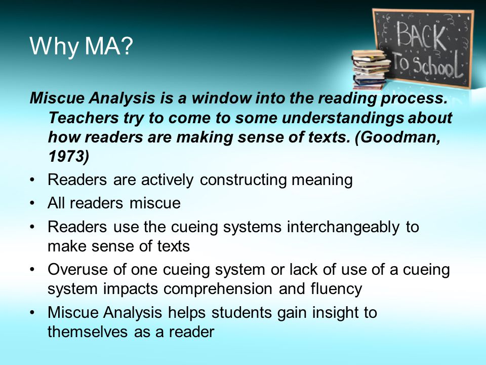 Why MA. Miscue Analysis is a window into the reading process.