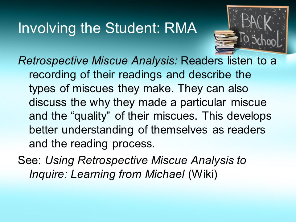 Involving the Student: RMA Retrospective Miscue Analysis: Readers listen to a recording of their readings and describe the types of miscues they make.