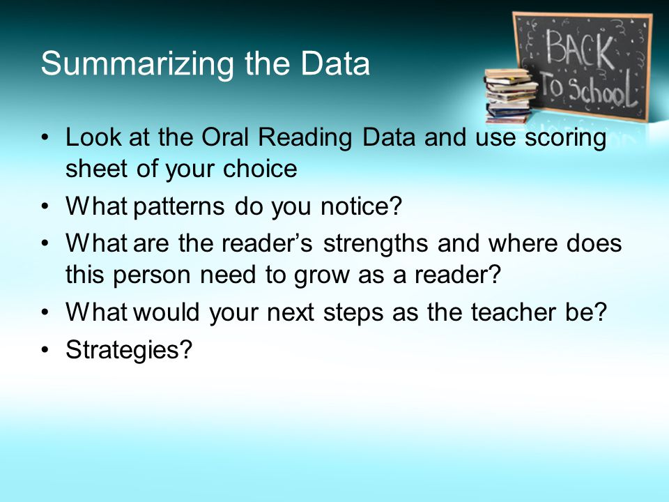 Summarizing the Data Look at the Oral Reading Data and use scoring sheet of your choice What patterns do you notice.