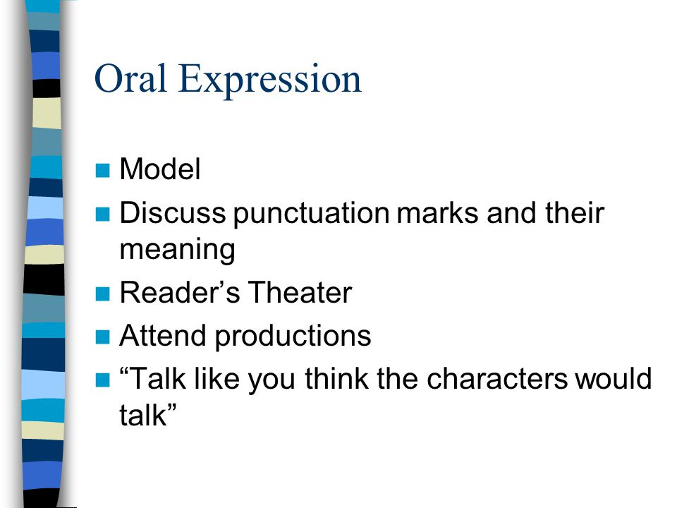 Oral Expression Model Discuss punctuation marks and their meaning Reader's Theater Attend productions Talk like you think the characters would talk