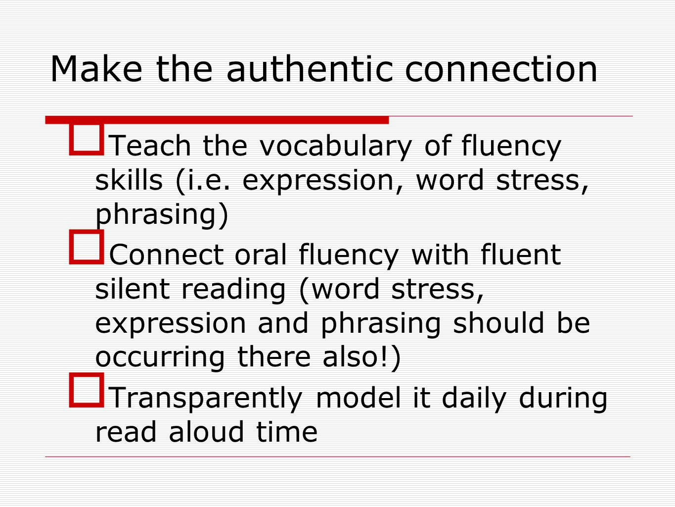 Make the authentic connection  Teach the vocabulary of fluency skills (i.e.