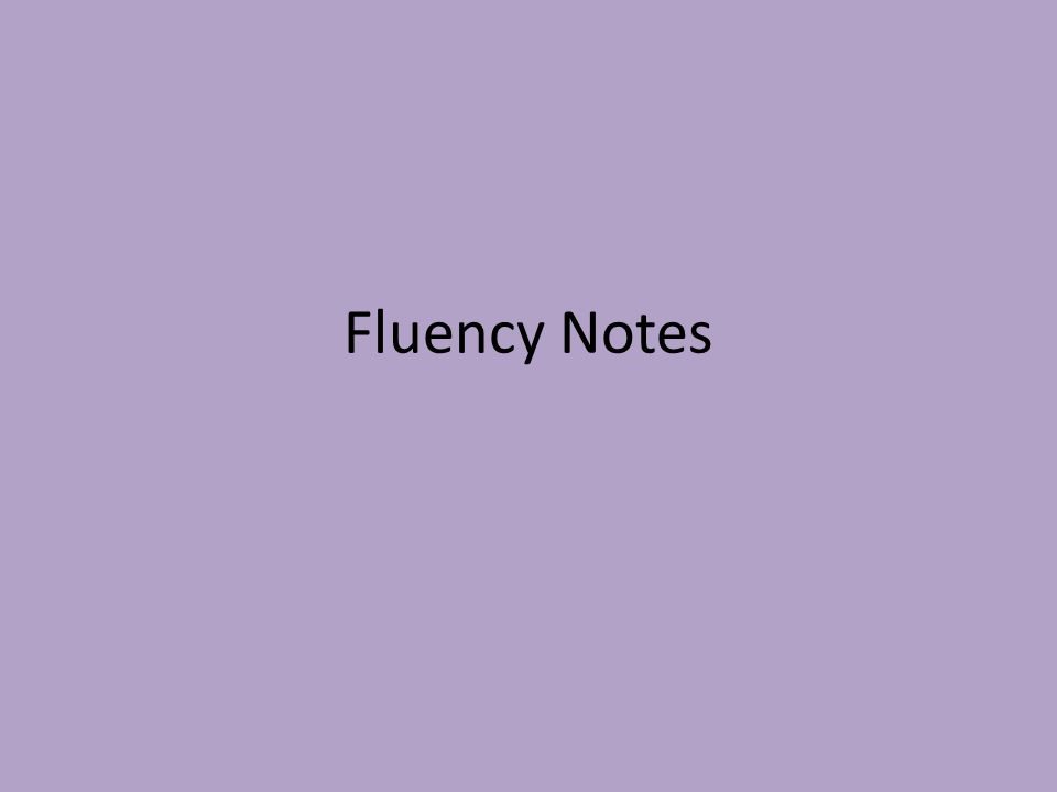 What is fluency? Fluency- the ability to read with speed, accuracy, and proper expression.