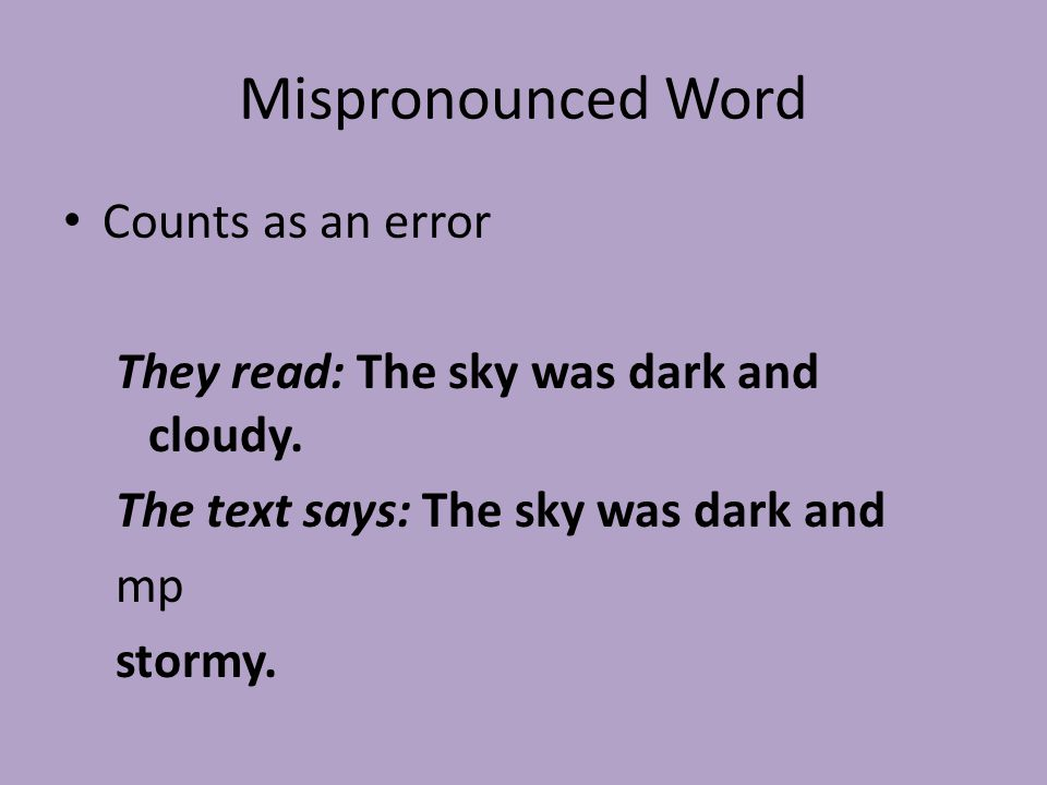 Mispronounced Word Counts as an error They read: The sky was dark and cloudy.
