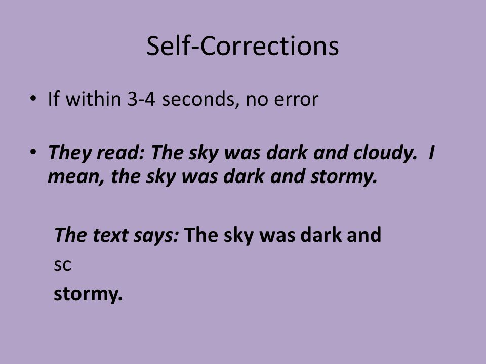 Self-Corrections If within 3-4 seconds, no error They read: The sky was dark and cloudy.