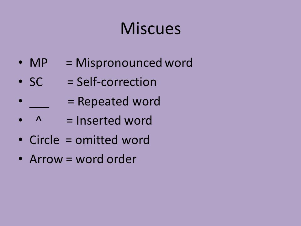 Miscues MP = Mispronounced word SC = Self-correction ___ = Repeated word ^ = Inserted word Circle = omitted word Arrow = word order