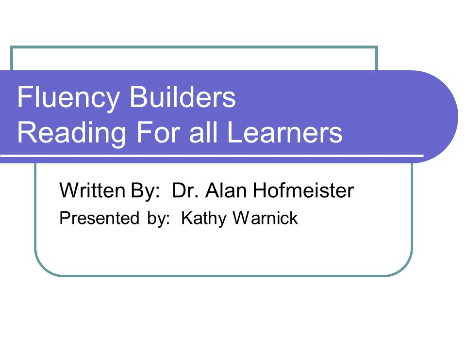 Fluency Builders Reading For all Learners Written By: Dr.