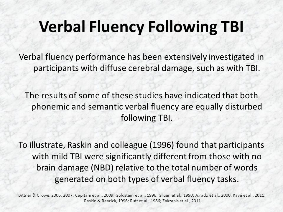 Verbal Fluency Following TBI Verbal fluency performance has been extensively investigated in participants with diffuse cerebral damage, such as with T