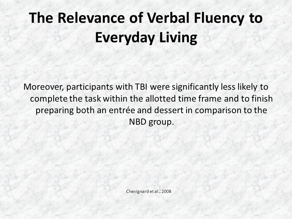 The Relevance of Verbal Fluency to Everyday Living Moreover, participants with TBI were significantly less likely to complete the task within the allo