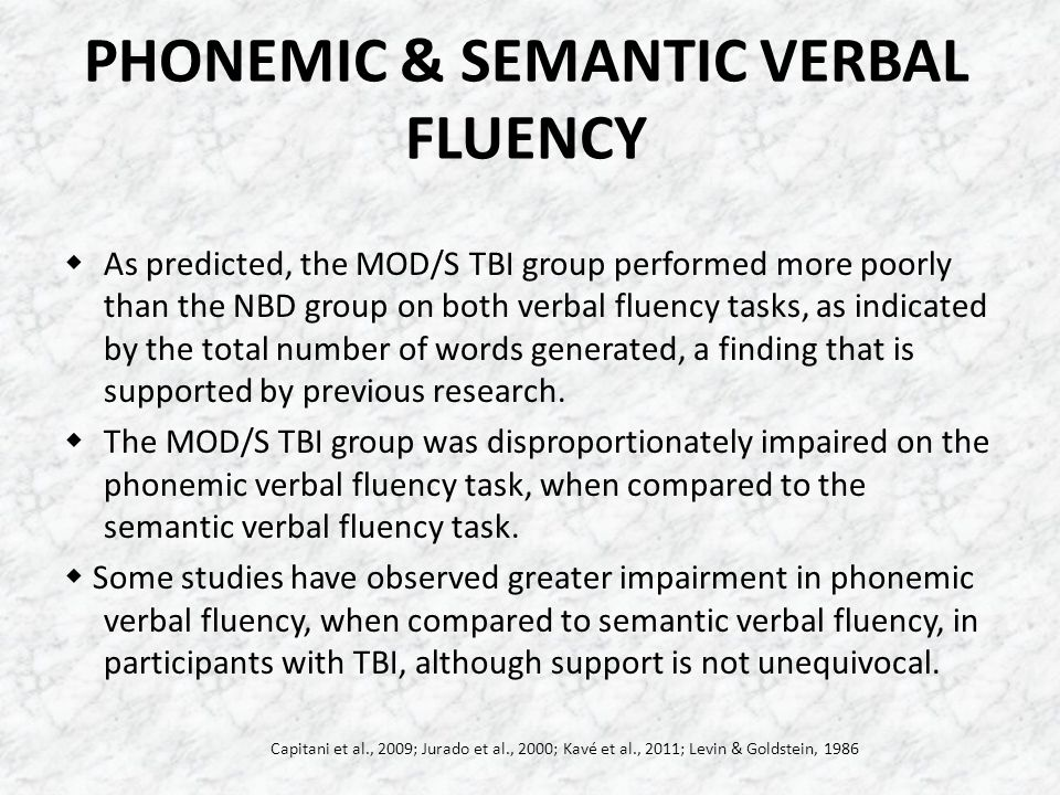 PHONEMIC & SEMANTIC VERBAL FLUENCY  As predicted, the MOD/S TBI group performed more poorly than the NBD group on both verbal fluency tasks, as indic