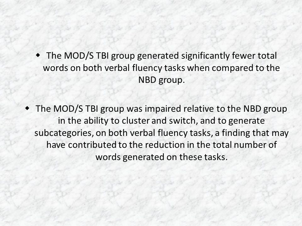  The MOD/S TBI group generated significantly fewer total words on both verbal fluency tasks when compared to the NBD group.  The MOD/S TBI group was