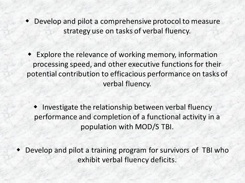  Develop and pilot a comprehensive protocol to measure strategy use on tasks of verbal fluency.  Explore the relevance of working memory, informatio