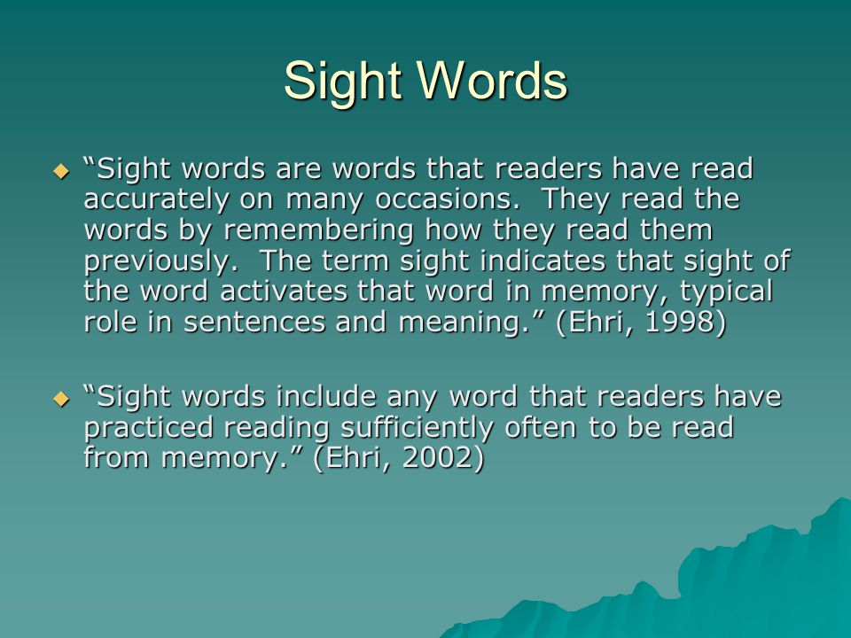Sight Words  Sight words are words that readers have read accurately on many occasions.