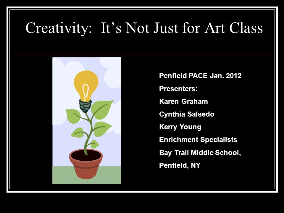 Creativity: It's Not Just for Art Class Penfield PACE Jan.