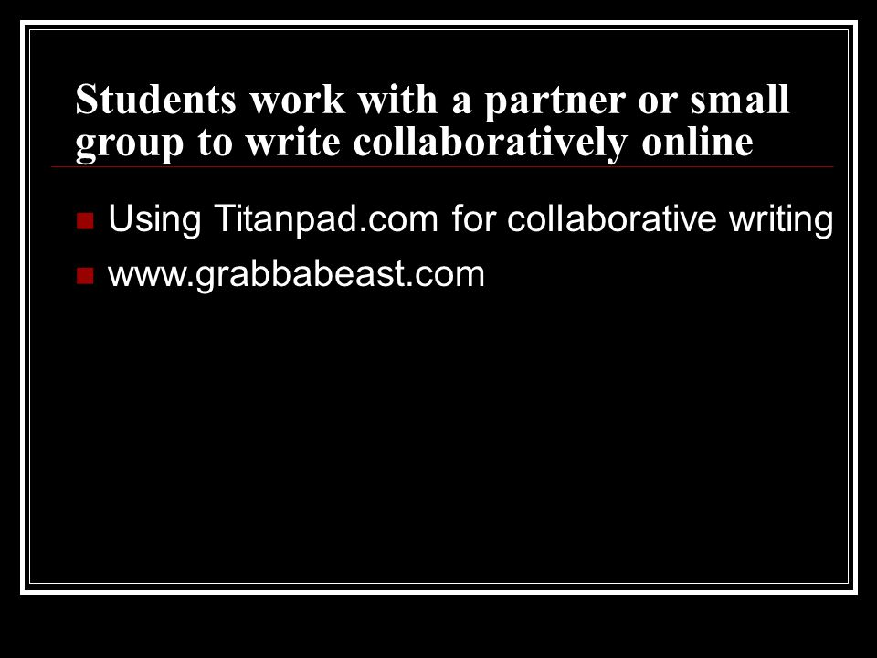 Students work with a partner or small group to write collaboratively online Using Titanpad.com for collaborative writing www.grabbabeast.com