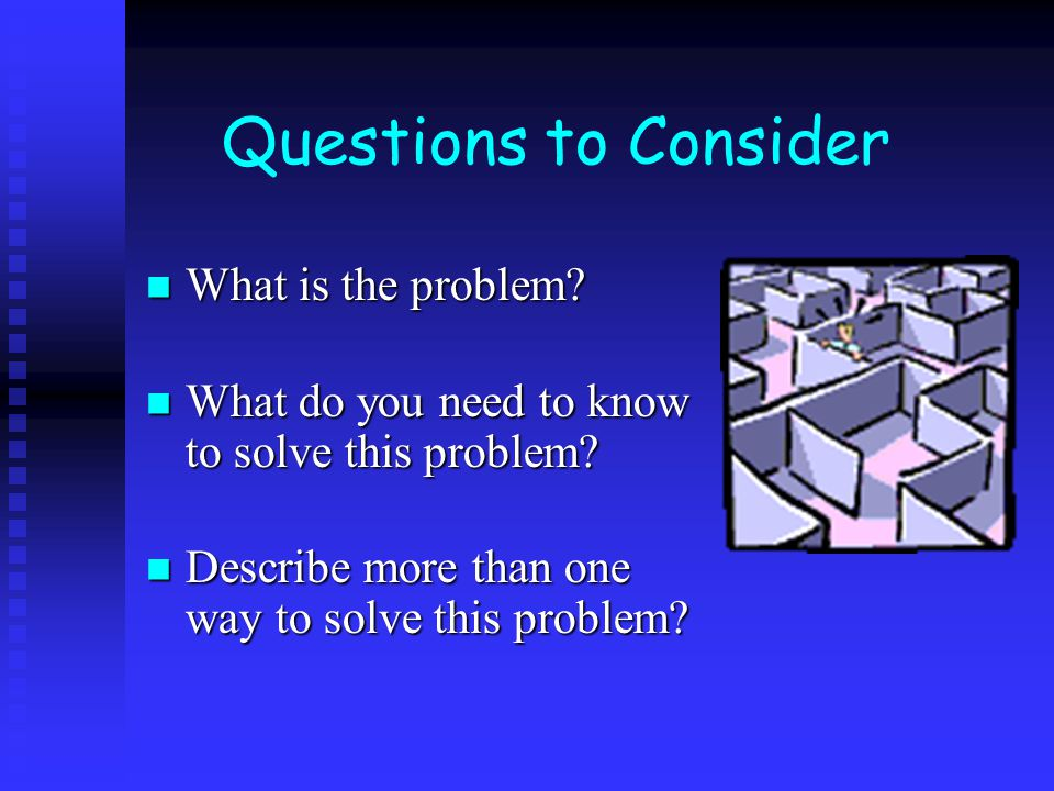 What is the problem? What is the problem? What do you need to know to solve this problem? What do you need to know to solve this problem? Describe mor
