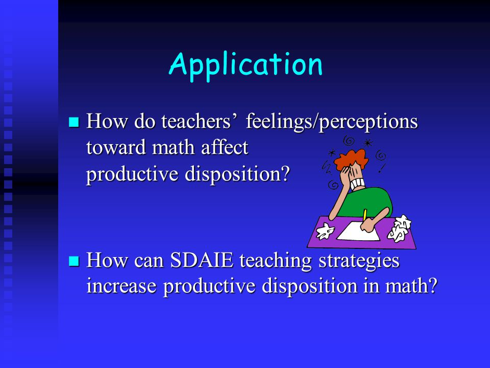 Application How do teachers' feelings/perceptions toward math affect productive disposition? How do teachers' feelings/perceptions toward math affect
