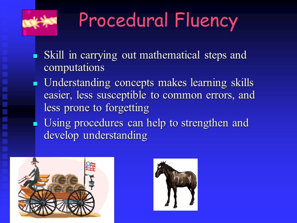 Procedural Fluency Skill in carrying out mathematical steps and computations Skill in carrying out mathematical steps and computations Understanding c